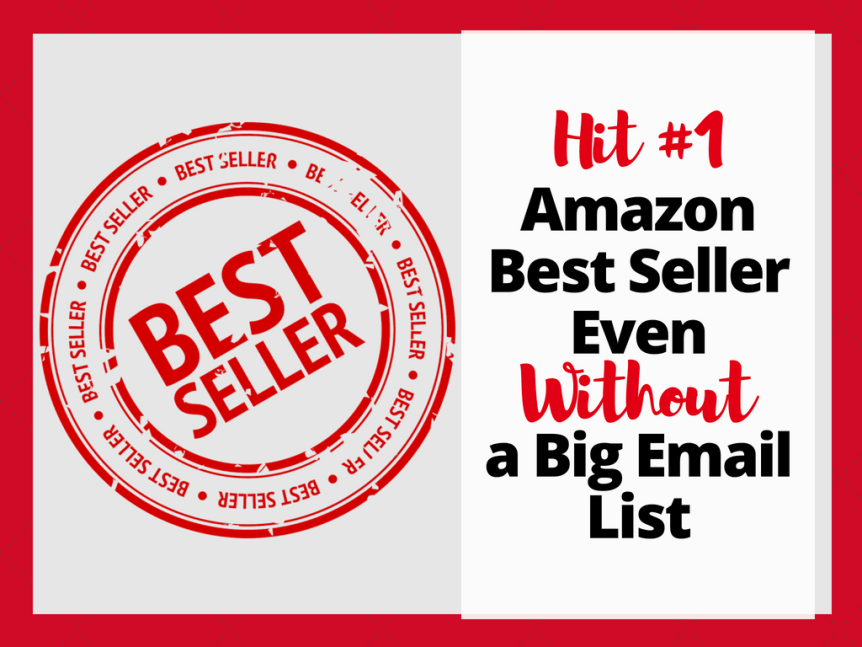 how to hit best seller on amazon with your book even if you do not have a big email list
