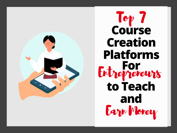 Top 7 Course Creation Platforms for Entrepreneurs to Teach and Earn Money from their Expertise