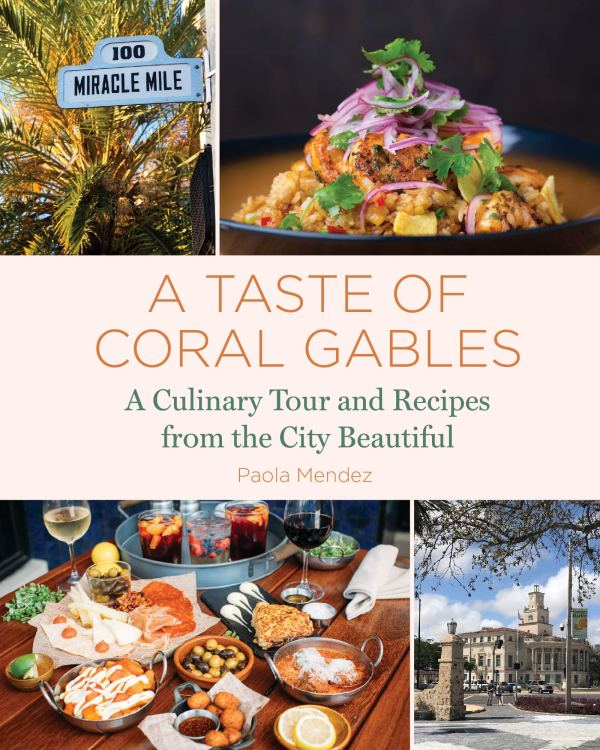 A Taste of Coral Gables by Paola Mendez