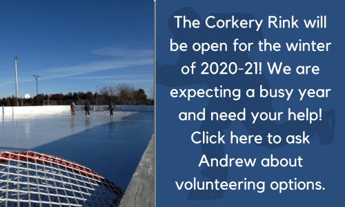 The Corkery Rink will be open for the winter of 2020-21! We are expecting a busy year and need your help! Click here to ask Andrew about volunteering options.