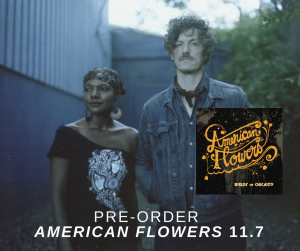 Pre-order American Flowers, from Birds of Chicago, now—you'll be glad you did.