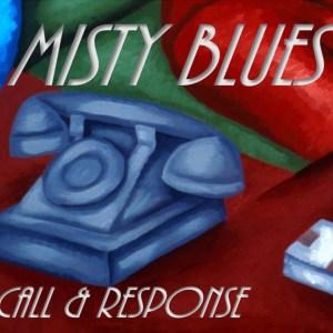 Misty Blues, Call & Response
