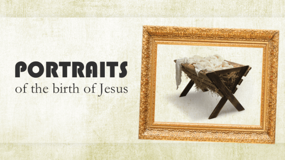 Portraits of Jesus' Birth