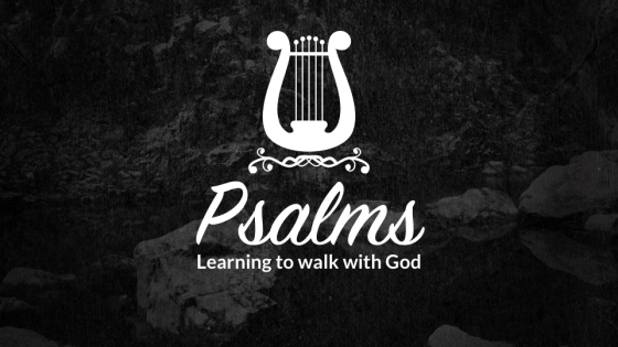 Psalms: Learning to walk with God