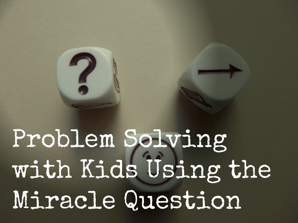 Problems Solving With Kids Using The Miracle Question