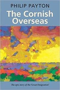 The Cornish Overseas - Philip Payton
