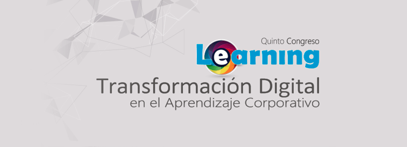 "Quinto Congreso Learning ""La Transformación Digital en el Aprendizaje Corporativo"" Quito Ecuador"