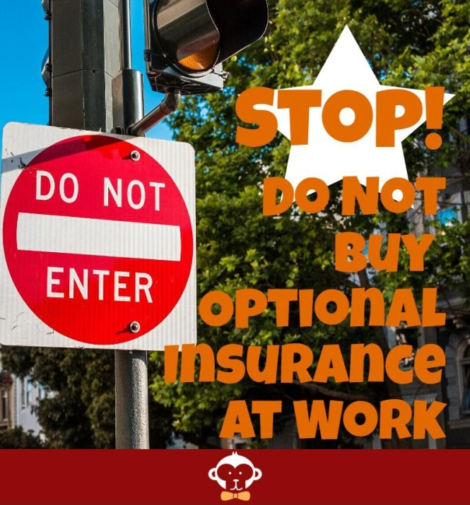 Optional Insurance Benefits are usually a horrible deal.