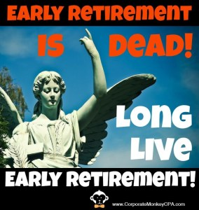 Early Retirement Is Dead! Long Live Early Retirement!
