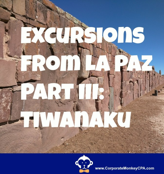 Excursions from La Paz, Part III: Tiwanaku