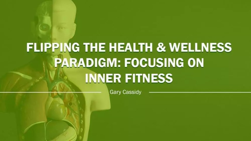 Inner FITness Requires Health & Wellness Paradigm Shift | Gary Cassidy | Corporate Synergies