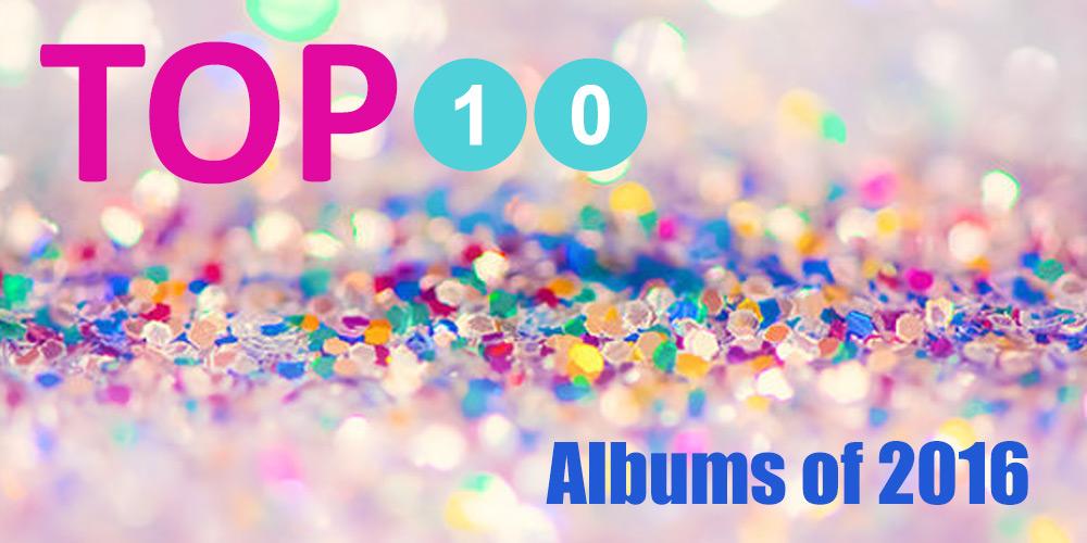 Top 10 Albums of 2016 (In no Order)