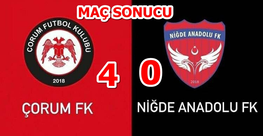 Çorum FK : 4 Niğde Anadolu FK : 0