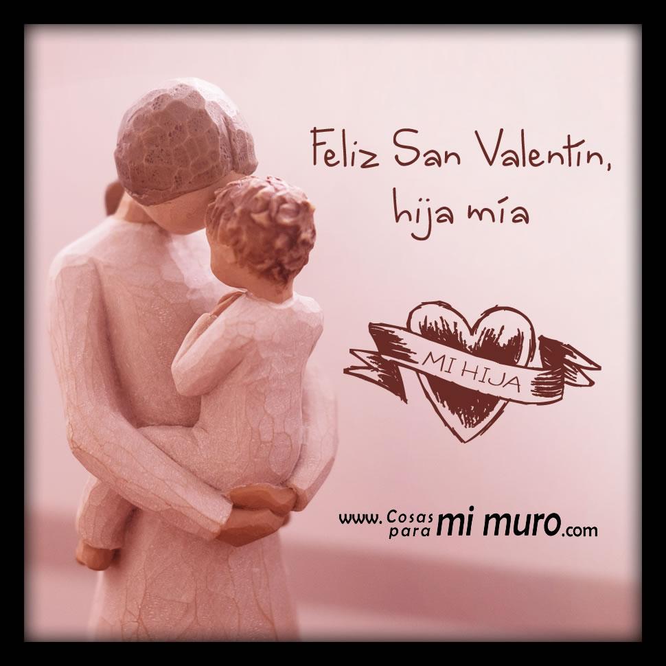El día del amor y la amistad. Feliz San Valentin Hija Mia Cosas Para Mi Muro