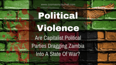 Capitalist Political Parties Dragging Zambia Into A State Of War