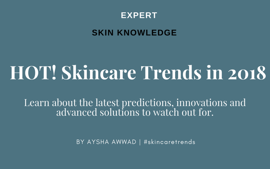 Skincare Trends: Expert Predictions and Innovations to watch out for in 2018