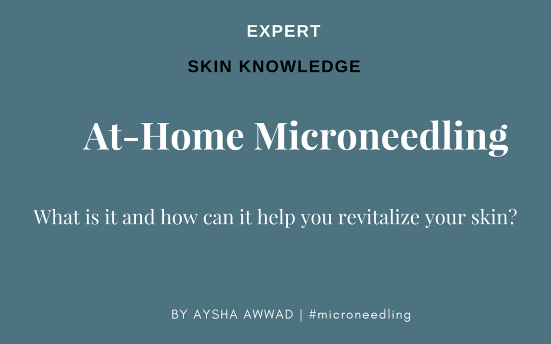 At-Home Microneedling: What is it and how can it help you revitalize your skin?