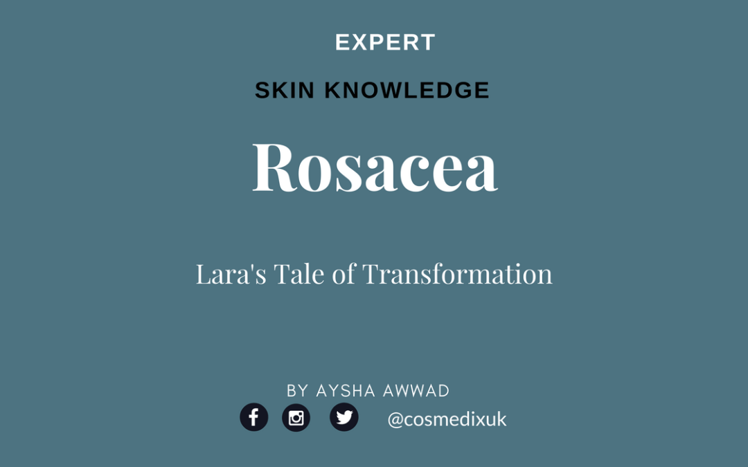 Rosacea: Lara's Tale of Transformation & Treatment for Rosacea