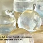 Ide Jualan Produk Sabun Wajah Transparan Yang Aman dan Terdaftar di BPOM