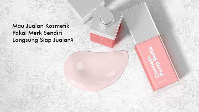 Mau Jualan Kosmetik Pakai Merek Sendiri Langsung Siap Jual