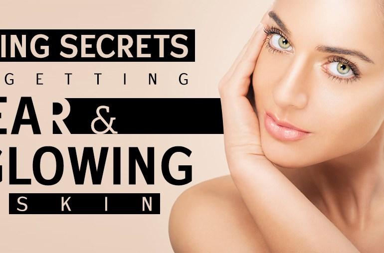 5 Amazing Secrets to Getting Clear & Glowing skin