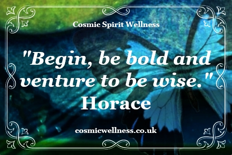 begin be bold and venture to be wise