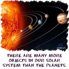 There are many more objects in our solar system than the planets.