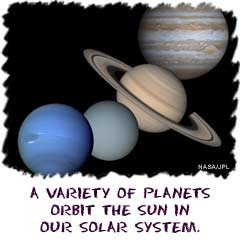 A variety of planet types orbit the Sun in our solar system.
