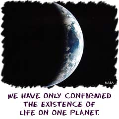 We have only confirmed the existence of life on one planet.