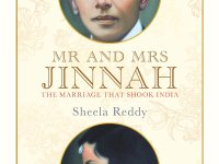 On A Journey To Humanize Jinnah: Sheela Reddy On The Challenge of Understanding Jinnah Through His Disastrous Marriage