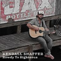 Kendall Shaffer – Rowdy to Righteous