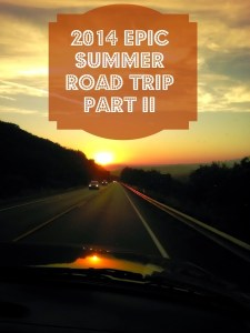 2014 EPIC Summer Road Trip Part II – The Adventure Begins