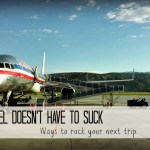 Air Travel Doesn't Have to Suck – Ways to Rock your Next Trip