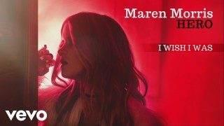 Maren Morris – I Wish I Was Thumbnail
