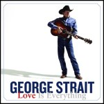 CD Review and Contest: George Strait 'Love is Everything'