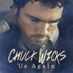 "Chuck Wicks releases new single ""Us Again"""