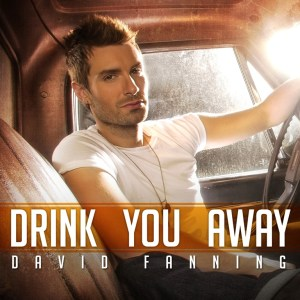 """David Fanning's """"Drink You Away"""" at U.S. Country radio now"""