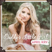 April Kry releases new single, Daddy's Little Girl
