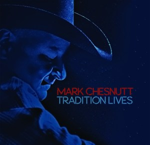 Tradition Lives by Mark Chesnutt In Stores July 8