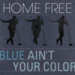 "New video from Home Free–An awesome cover of Keith Urban's ""Blue Ain't Your Color"""
