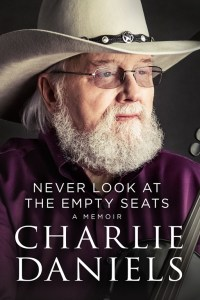 "Charlie Daniels Memoir, ""Never Look At The Empty Seats,"" To Be Released October 24"