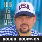 """Robbie Robinson Releases Sophomore Single """"This Is The Life"""""""