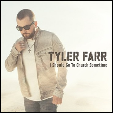 tyler-farr-i-should-go-to-church-sometime