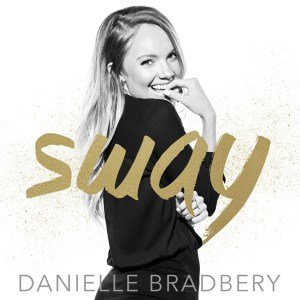 "Danielle Bradbery debuts ""Sway"" – new music out now!"