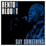 "America's Got Talent's Benton Blount releases ""Say Something"" with Pacific Records"