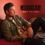 """Michael Ray Impacting Radio & Fans With """"Get To You"""""""