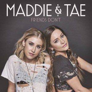 """Maddie & Tae return today with highly-anticipated new single """"Friends Don't"""""""