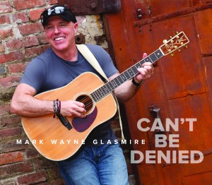 """New album from Mark Wayne Glasmire, """"Can't Be Denied"""" set to release Oct. 12"""
