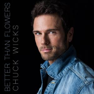 "New music video from Chuck Wicks – ""Better Than Flowers"""