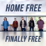 "Home Free is ""Finally Free"""